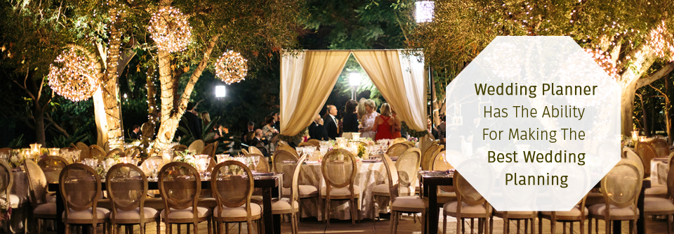 Best Wedding Planner: Wedding Planner Has The Ability For Making The Best