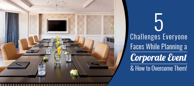 Challenges faced while planning a corporate event