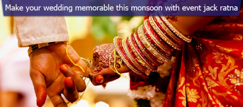 MAKE YOUR WEDDING MEMORABLE THIS MONSOON WITH EVENT JACK RATNA