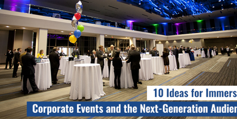 5 Ideas for Immersive Corporate Events for the Next-Generation Audience