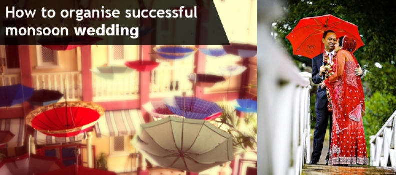 HOW TO ORGANIZE SUCCESSFUL MONSOON WEDDING