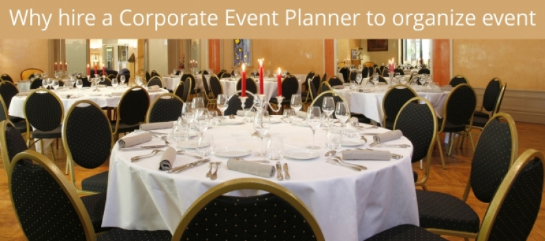 Why hire a Corporate Event Planner to organize event