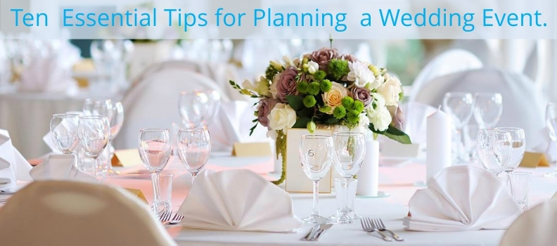 TEN ESSENTIAL TIPS FOR PLANNING A WEDDING EVENT