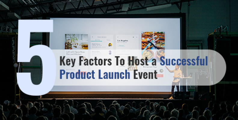 5 Key Factors To Host a Successful Product Launch Event