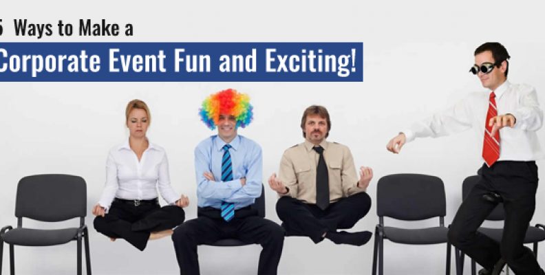 5  Ways to Make a Corporate Event Fun and Exciting!