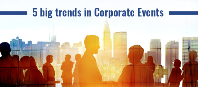 5 Big Trends in Corporate Events