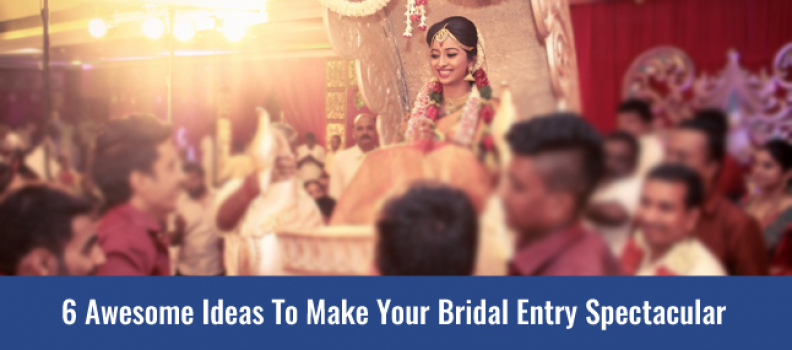 6 Awesome Ideas To Make Your Bridal Entry Spectacular