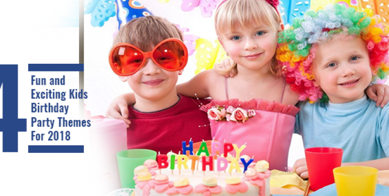 4 Fun and Exciting Kids Birthday Party Themes For 2018