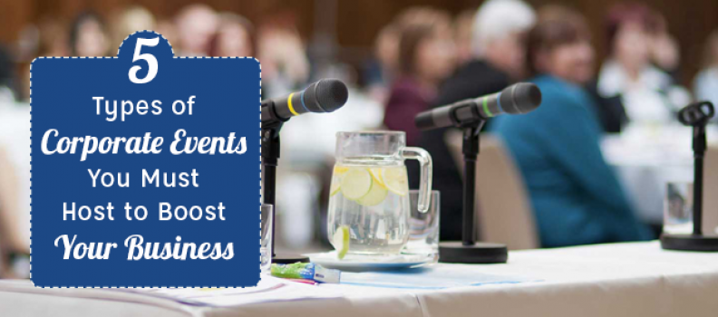 5 Types of Corporate Events You Must Host to Boost Your Business