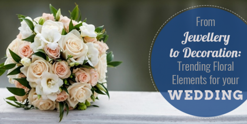 From Jewellery to Decoration: Trending Floral Elements for your Wedding