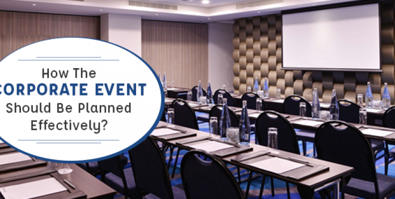 How The Corporate Event Should Be Planned Effectively?