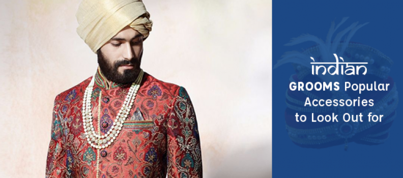 Indian Grooms Popular Accessories to Look Out for