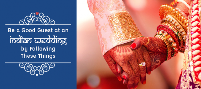 Be a Good Guest at an Indian Wedding by Following These Things