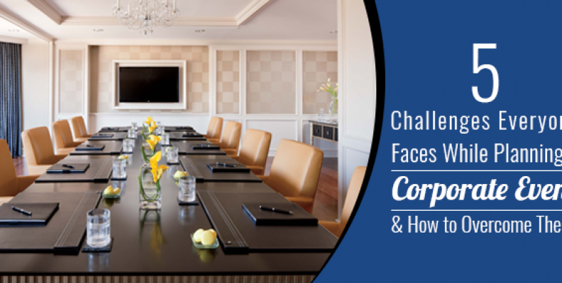 5 Challenges Everyone Faces While Planning a Corporate Event and How to Overcome Them!