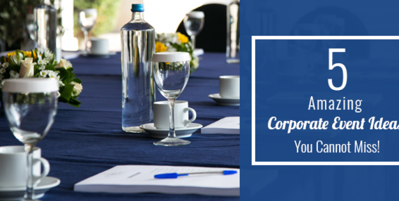 5 Amazing Corporate Event Ideas You Cannot Miss!
