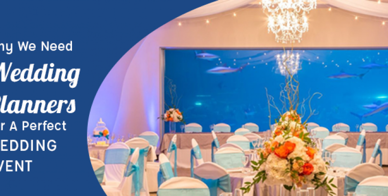 Why We Need Wedding Planners For A Perfect Wedding Event