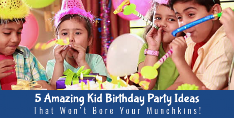 5 Amazing Kid Birthday Party Ideas That Won't Bore Your Munchkins!