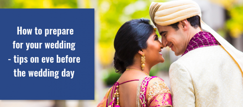 How to Prepare for Your Wedding – Tips on Eve before the Wedding Day