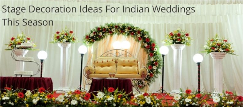 STAGE DECORATION IDEAS FOR INDIAN WEDDING THIS SEASON