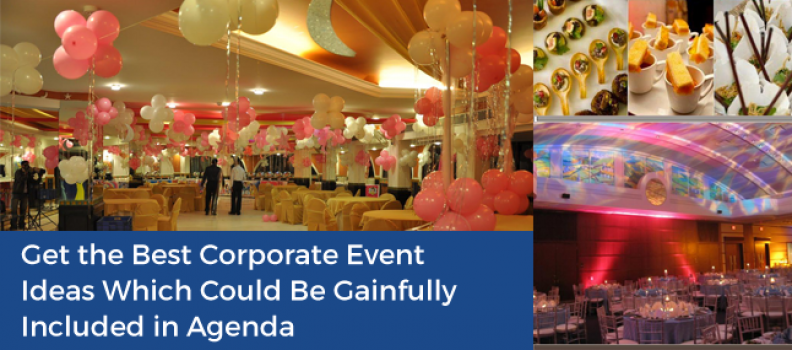 Get the Best Corporate Event Ideas Which Could Be Gainfully Included in Agenda