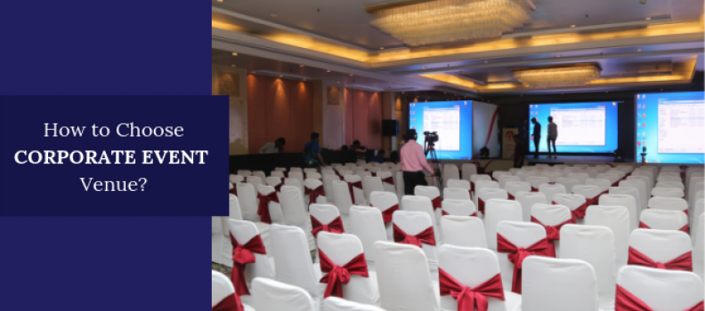 How to Choose a Venue for Corporate Events?