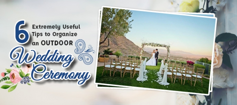 6 Extremely Useful Tips to Organize an Outdoor Wedding Ceremony
