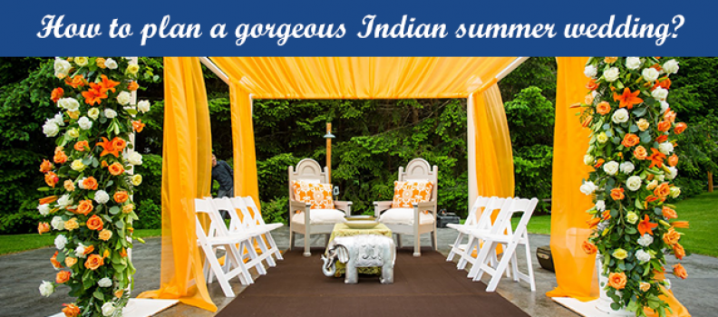How to plan a gorgeous Indian summer wedding?